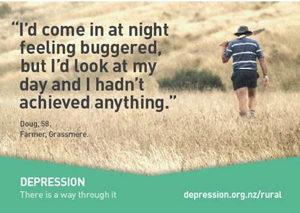 "Ad from depression.org.nz featuring the following comment from a farmer: ""I'd come in at night feeling buggered, but I'd look at my day and I hadn't achieved anything""."